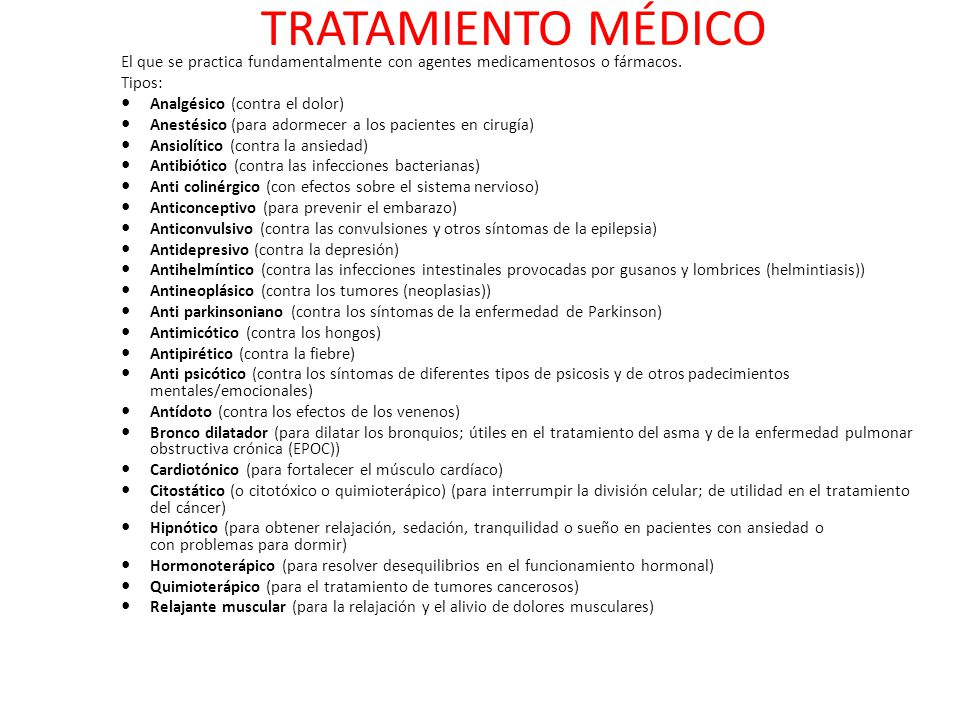 TRATAMIENTO MÉDICO El que se practica fundamentalmente con agentes medicamentosos o fármacos. Tipos: