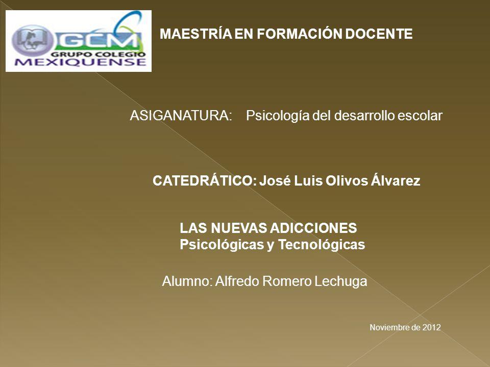 MAESTRÍA EN FORMACIÓN DOCENTE CATEDRÁTICO: José Luis Olivos Álvarez