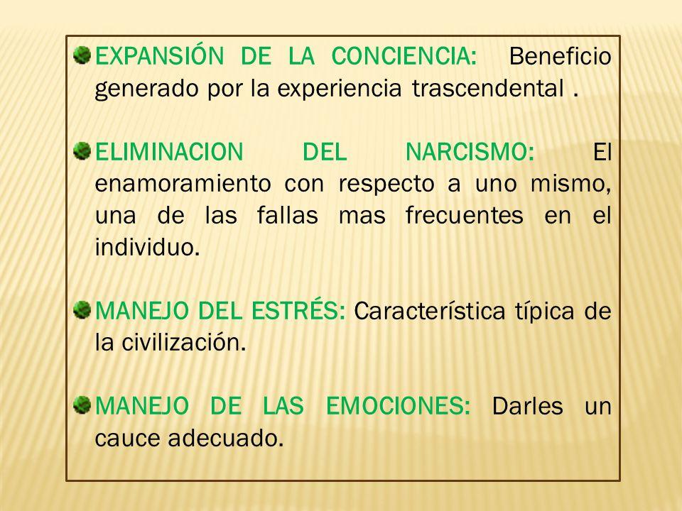 EXPANSIÓN DE LA CONCIENCIA: Beneficio generado por la experiencia trascendental .