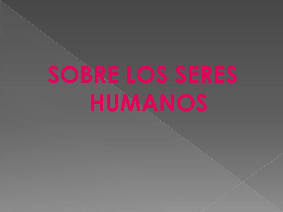 SOBRE LOS SERES HUMANOS