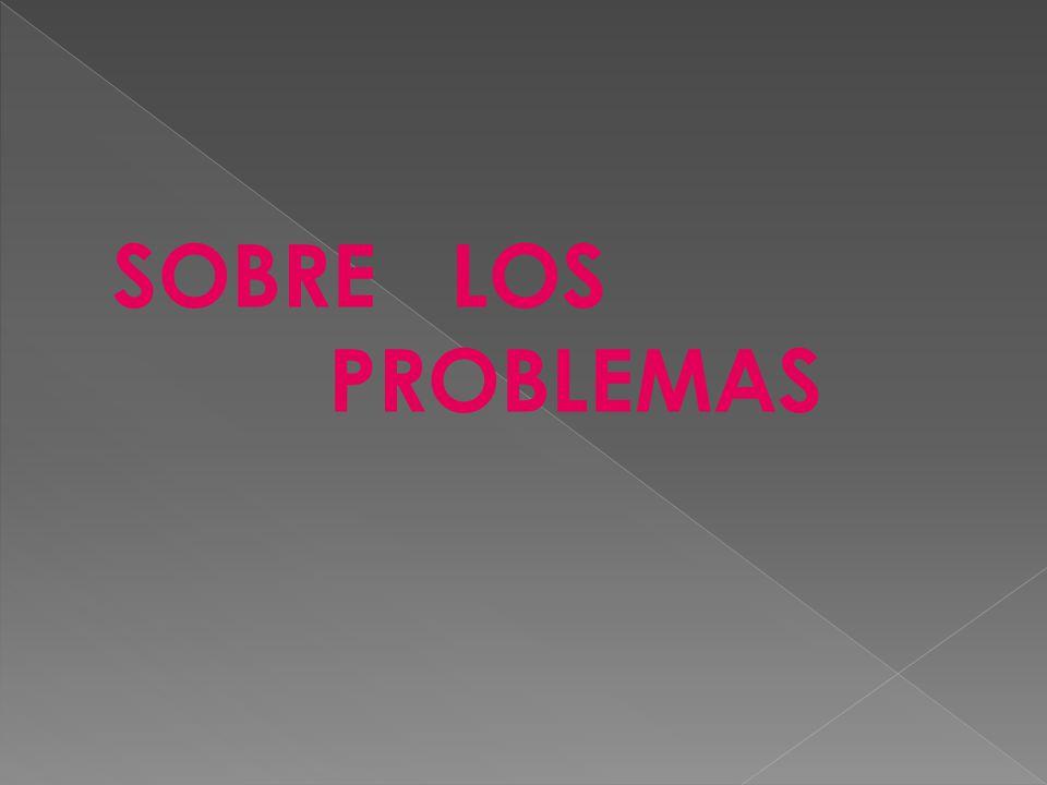 SOBRE LOS PROBLEMAS
