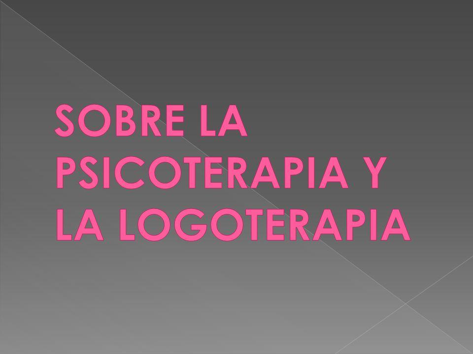 SOBRE LA PSICOTERAPIA Y LA LOGOTERAPIA