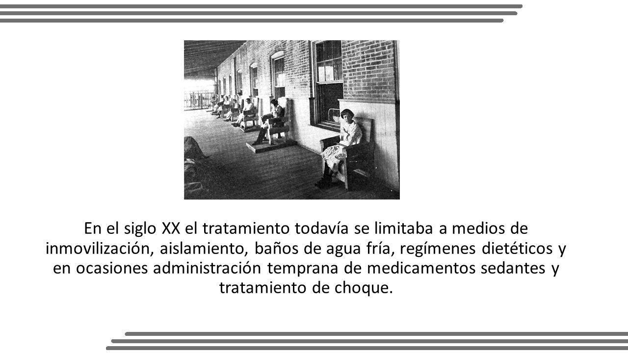 En el siglo XX el tratamiento todavía se limitaba a medios de inmovilización, aislamiento, baños de agua fría, regímenes dietéticos y en ocasiones administración temprana de medicamentos sedantes y tratamiento de choque.