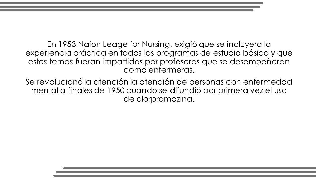 En 1953 Naion Leage for Nursing, exigió que se incluyera la experiencia práctica en todos los programas de estudio básico y que estos temas fueran impartidos por profesoras que se desempeñaran como enfermeras.