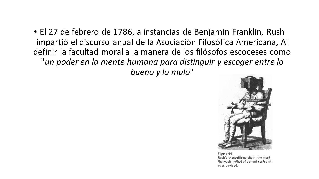 El 27 de febrero de 1786, a instancias de Benjamin Franklin, Rush impartió el discurso anual de la Asociación Filosófica Americana, Al definir la facultad moral a la manera de los filósofos escoceses como un poder en la mente humana para distinguir y escoger entre lo bueno y lo malo