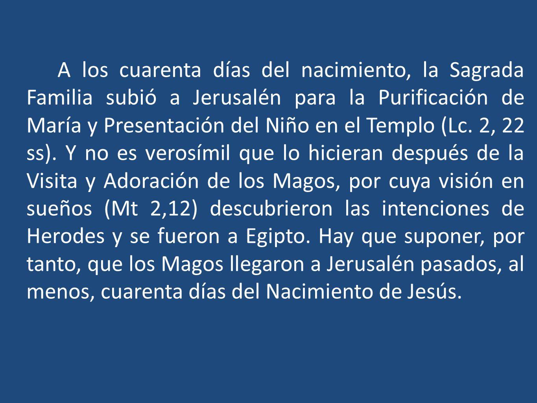 A los cuarenta días del nacimiento, la Sagrada Familia subió a Jerusalén para la Purificación de María y Presentación del Niño en el Templo (Lc.