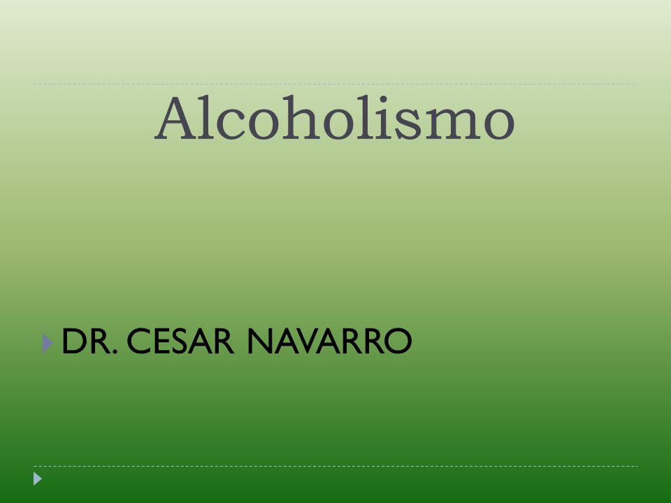 Alcoholismo DR. CESAR NAVARRO