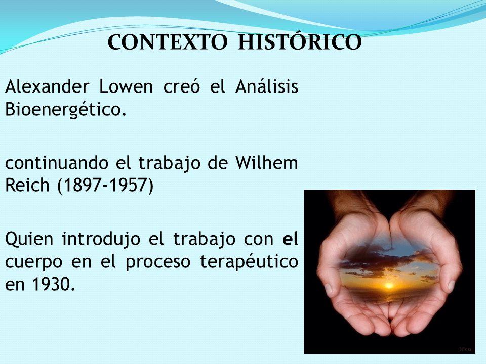 CONTEXTO HISTÓRICO Alexander Lowen creó el Análisis Bioenergético.