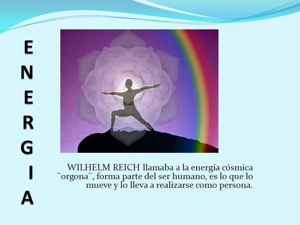 ENERGIA WILHELM REICH llamaba a la energía cósmica ¨orgona¨, forma parte del ser humano, es lo que lo mueve y lo lleva a realizarse como persona.