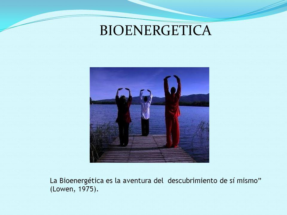 BIOENERGETICA La Bioenergética es la aventura del descubrimiento de sí mismo (Lowen, 1975).