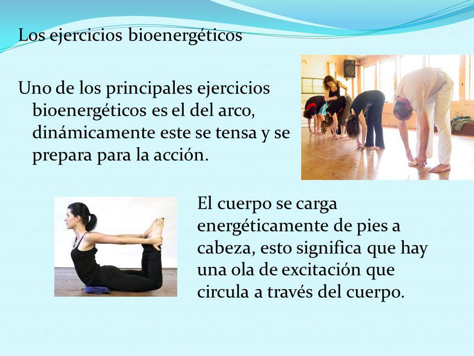 Los ejercicios bioenergéticos Uno de los principales ejercicios bioenergéticos es el del arco, dinámicamente este se tensa y se prepara para la acción.
