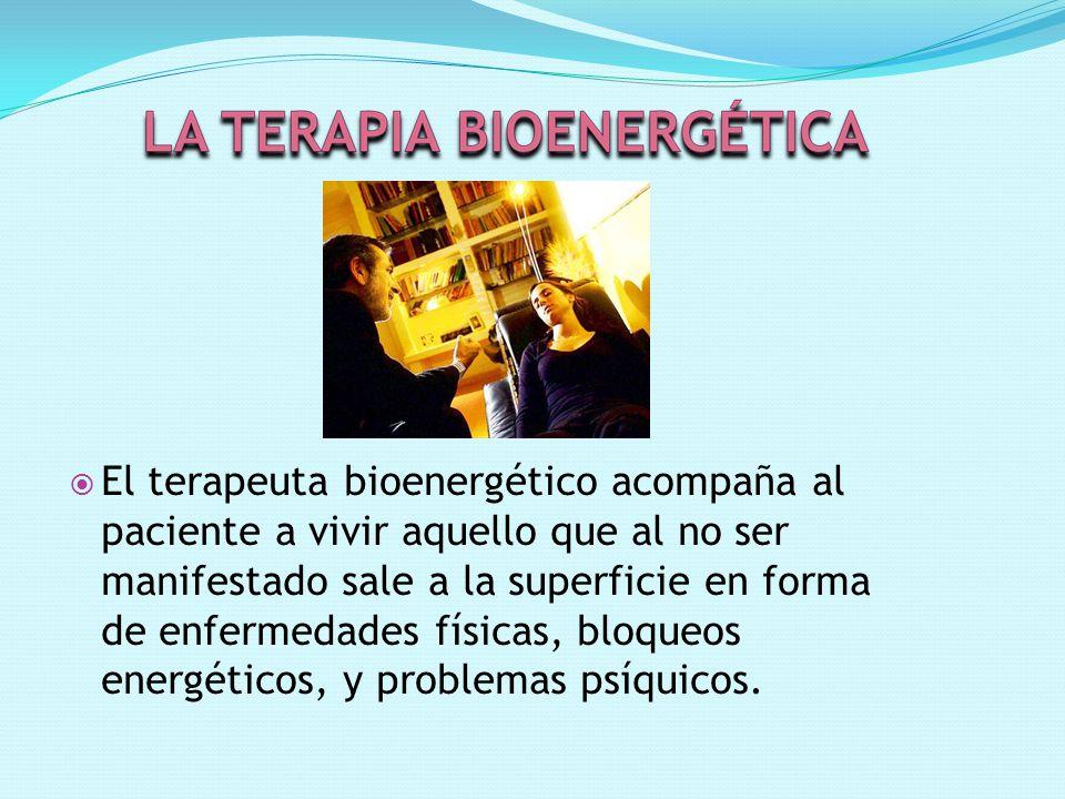 El terapeuta bioenergético acompaña al paciente a vivir aquello que al no ser manifestado sale a la superficie en forma de enfermedades físicas, bloqueos energéticos, y problemas psíquicos.