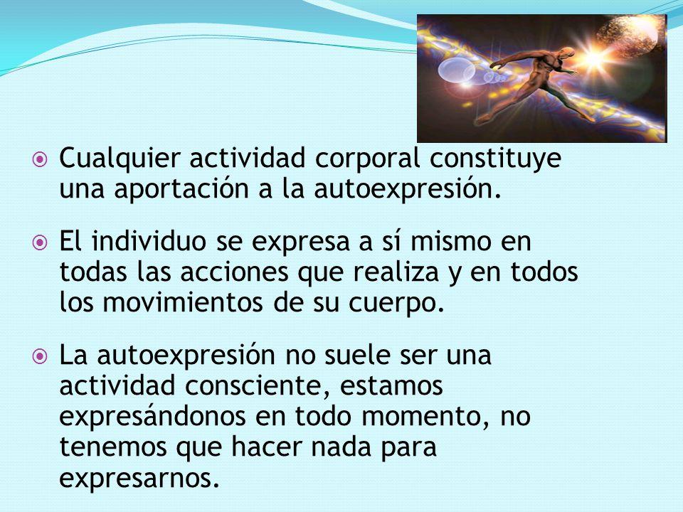 Cualquier actividad corporal constituye una aportación a la autoexpresión.