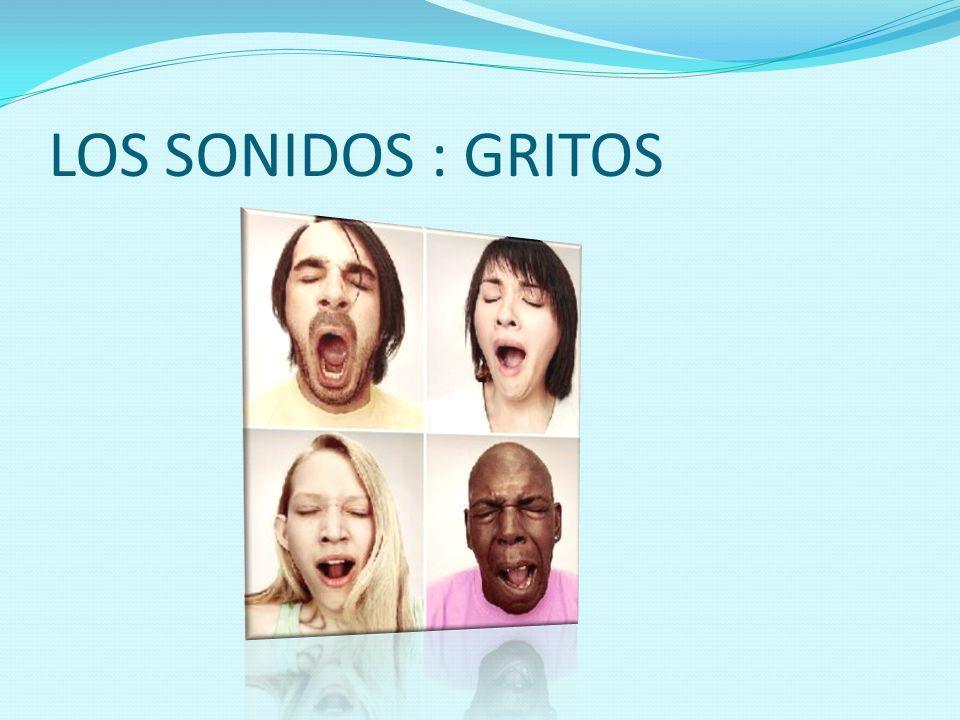 LOS SONIDOS : GRITOS