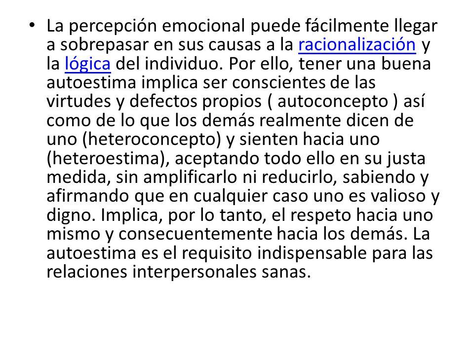 La percepción emocional puede fácilmente llegar a sobrepasar en sus causas a la racionalización y la lógica del individuo.