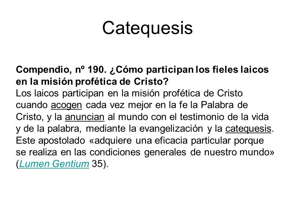 Catequesis Compendio, nº 190. ¿Cómo participan los fieles laicos en la misión profética de Cristo
