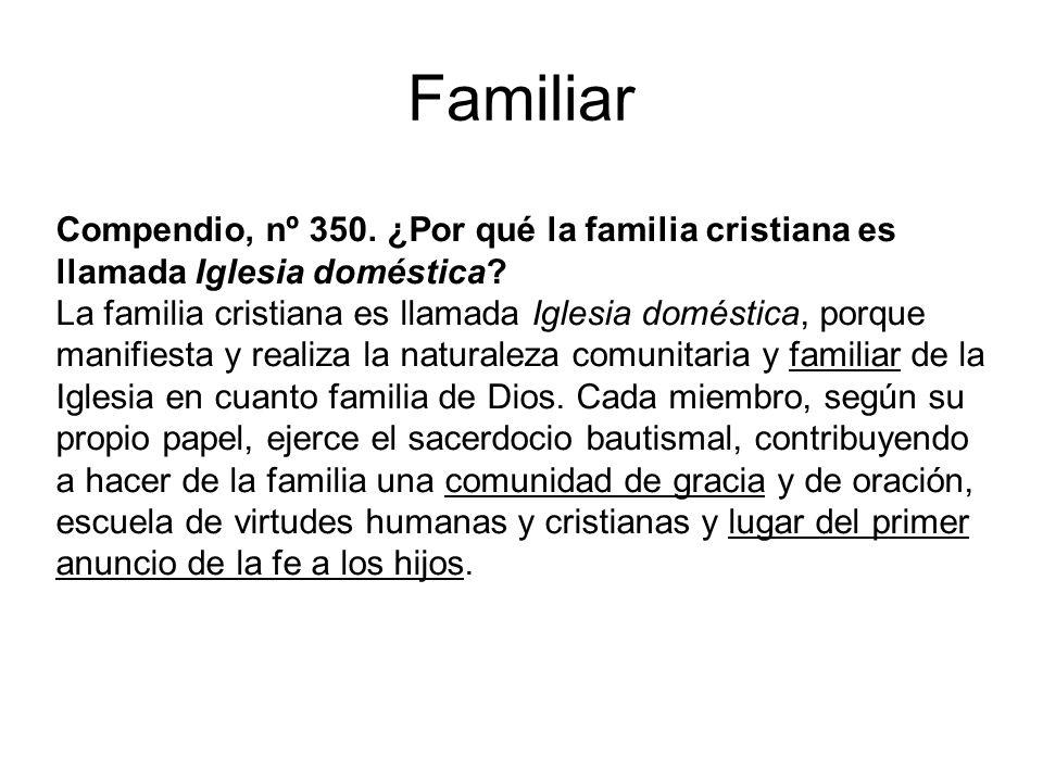 Familiar Compendio, nº 350. ¿Por qué la familia cristiana es llamada Iglesia doméstica