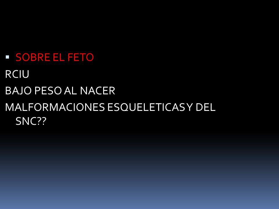 SOBRE EL FETO RCIU BAJO PESO AL NACER MALFORMACIONES ESQUELETICAS Y DEL SNC