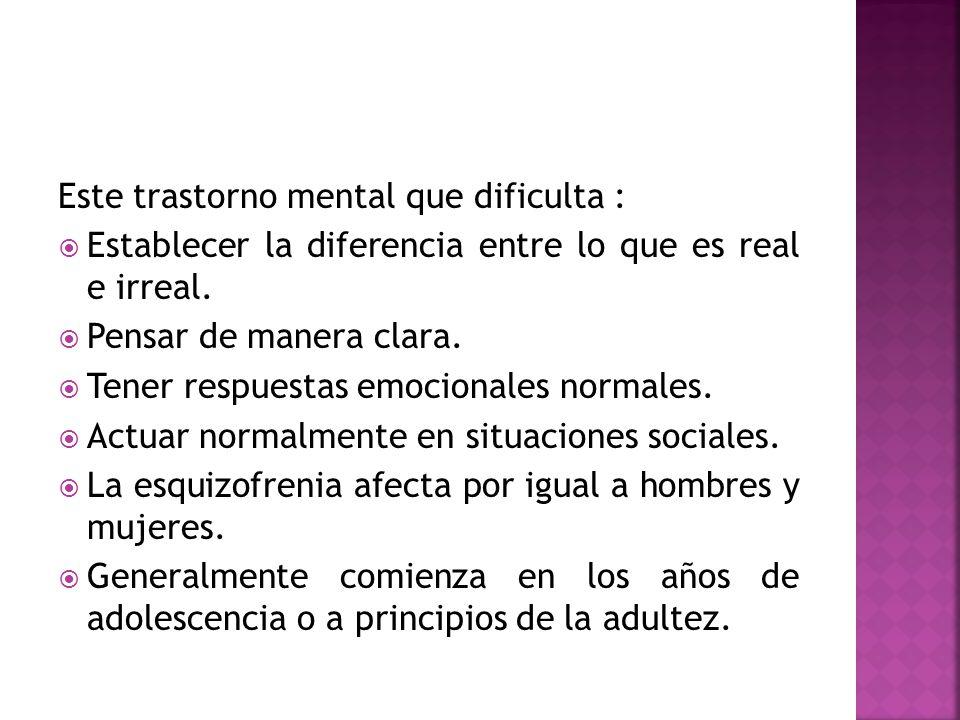 Este trastorno mental que dificulta :