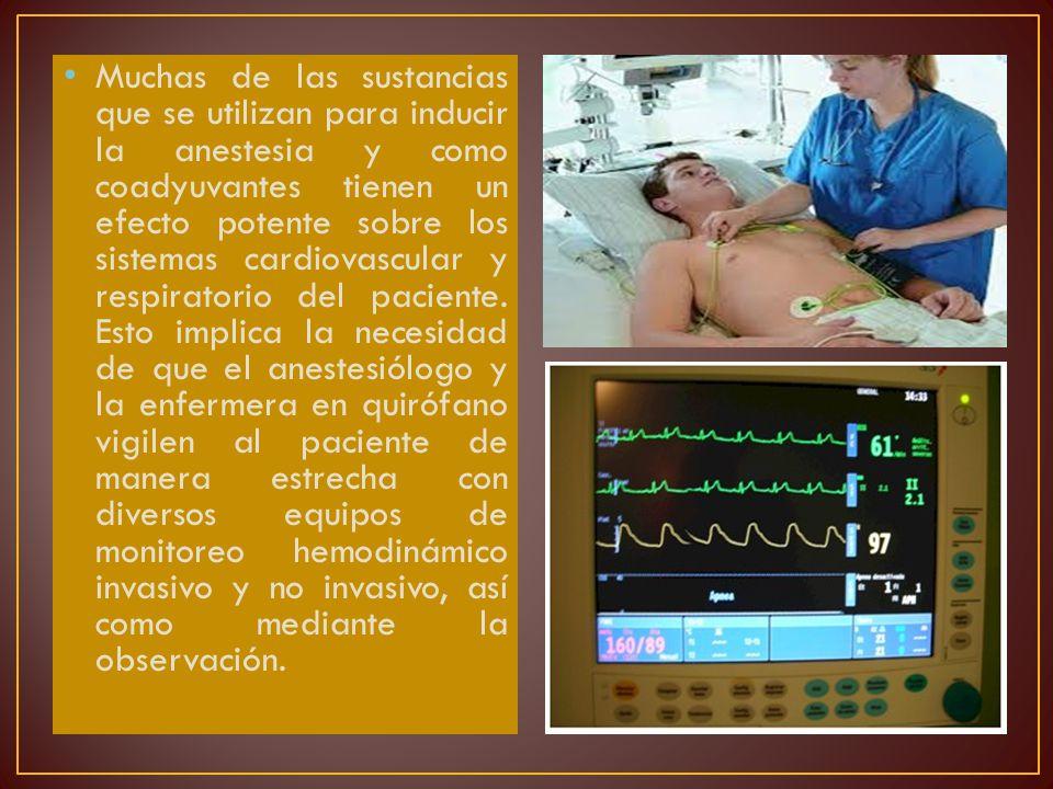 Muchas de las sustancias que se utilizan para inducir la anestesia y como coadyuvantes tienen un efecto potente sobre los sistemas cardiovascular y respiratorio del paciente.