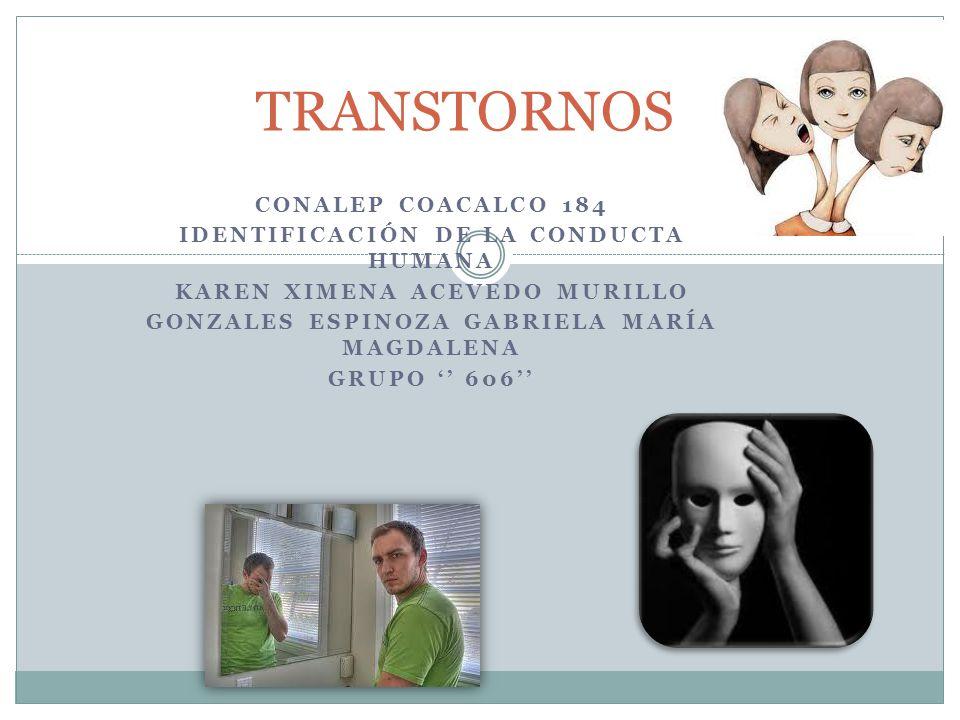 TRANSTORNOS Conalep coacalco 184 Identificación de la conducta humana