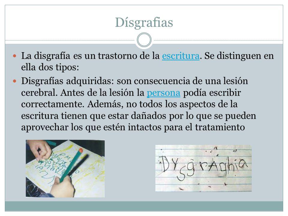 Dísgrafias La disgrafía es un trastorno de la escritura. Se distinguen en ella dos tipos: