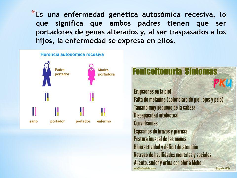 Es una enfermedad genética autosómica recesiva, lo que significa que ambos padres tienen que ser portadores de genes alterados y, al ser traspasados a los hijos, la enfermedad se expresa en ellos.