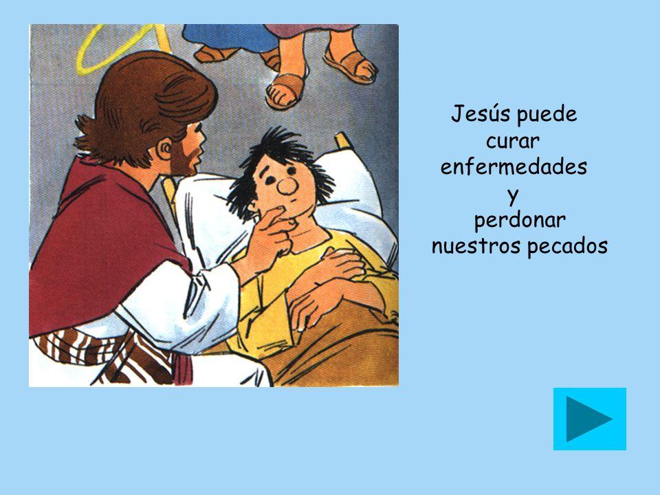 Jesús puede curar enfermedades y perdonar nuestros pecados