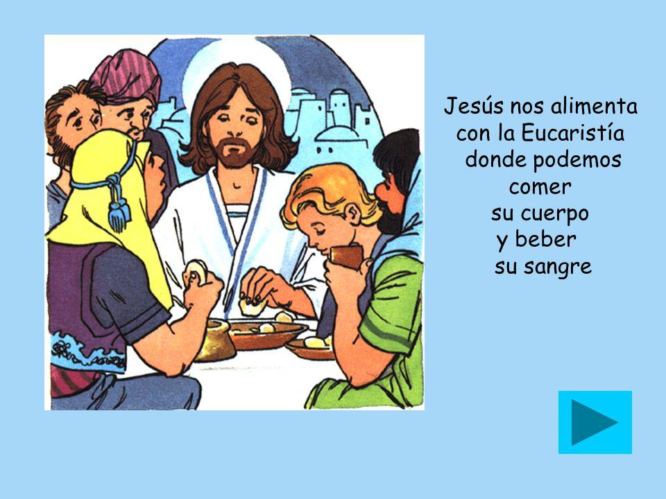 Jesús nos alimenta con la Eucaristía donde podemos comer su cuerpo y beber su sangre