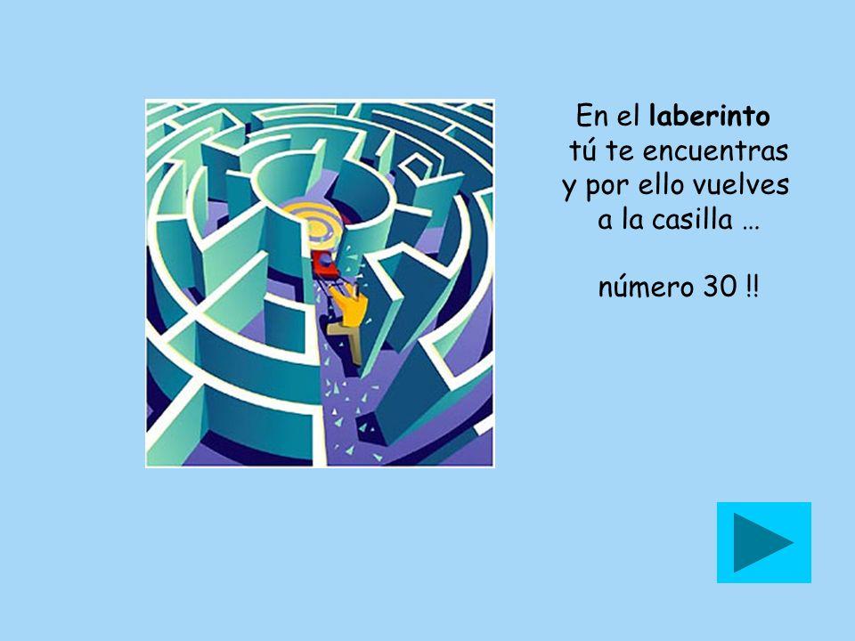 En el laberinto tú te encuentras y por ello vuelves a la casilla … número 30 !!