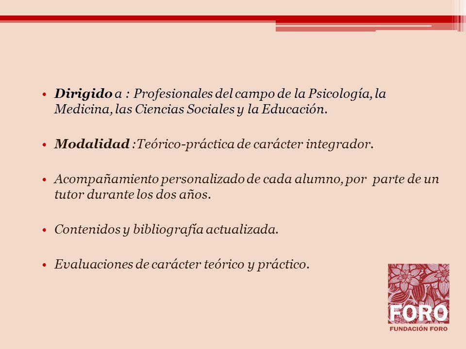 Dirigido a : Profesionales del campo de la Psicología, la Medicina, las Ciencias Sociales y la Educación.