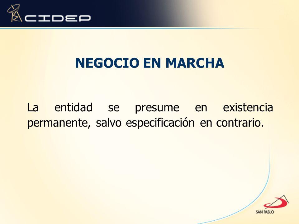 NEGOCIO EN MARCHA La entidad se presume en existencia permanente, salvo especificación en contrario.