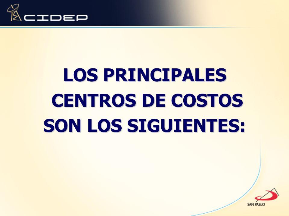 LOS PRINCIPALES CENTROS DE COSTOS SON LOS SIGUIENTES: