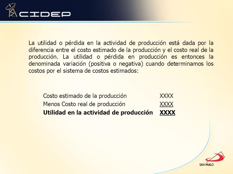 La utilidad o pérdida en la actividad de producción está dada por la diferencia entre el costo estimado de la producción y el costo real de la producción.