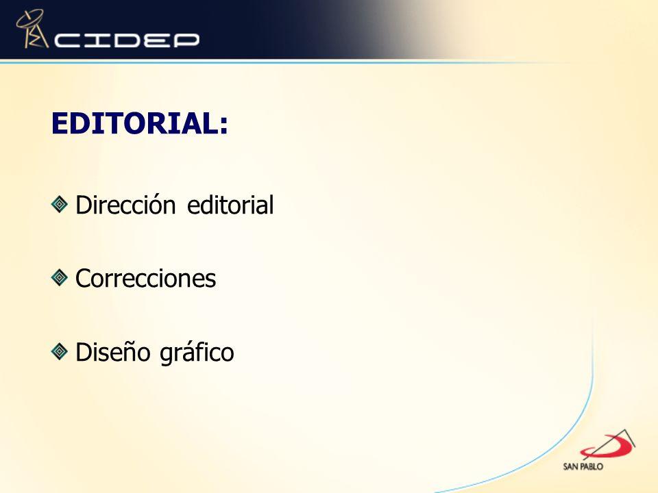 EDITORIAL: Dirección editorial Correcciones Diseño gráfico