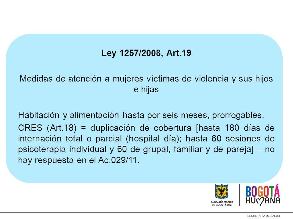 Ley 1257/2008, Art.19 Medidas de atención a mujeres víctimas de violencia y sus hijos e hijas.