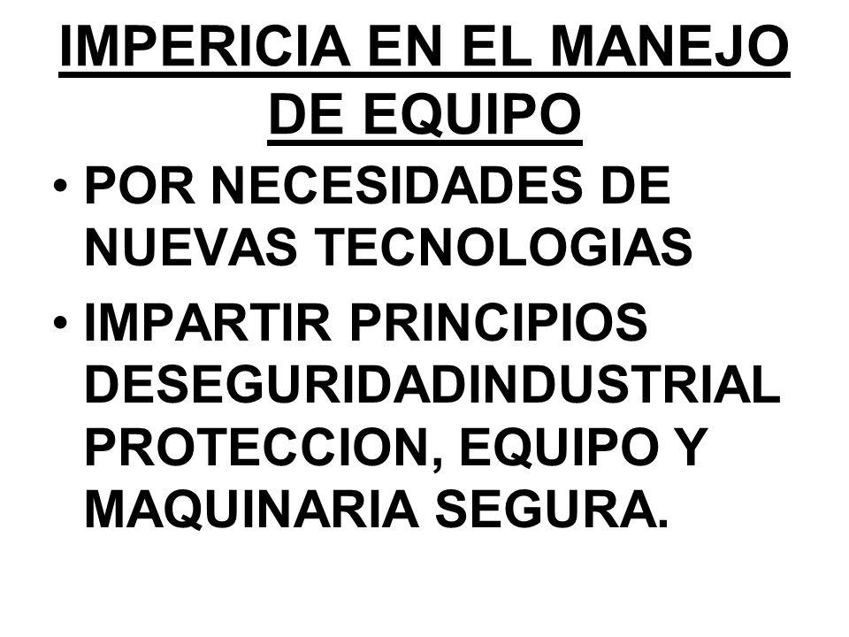 IMPERICIA EN EL MANEJO DE EQUIPO