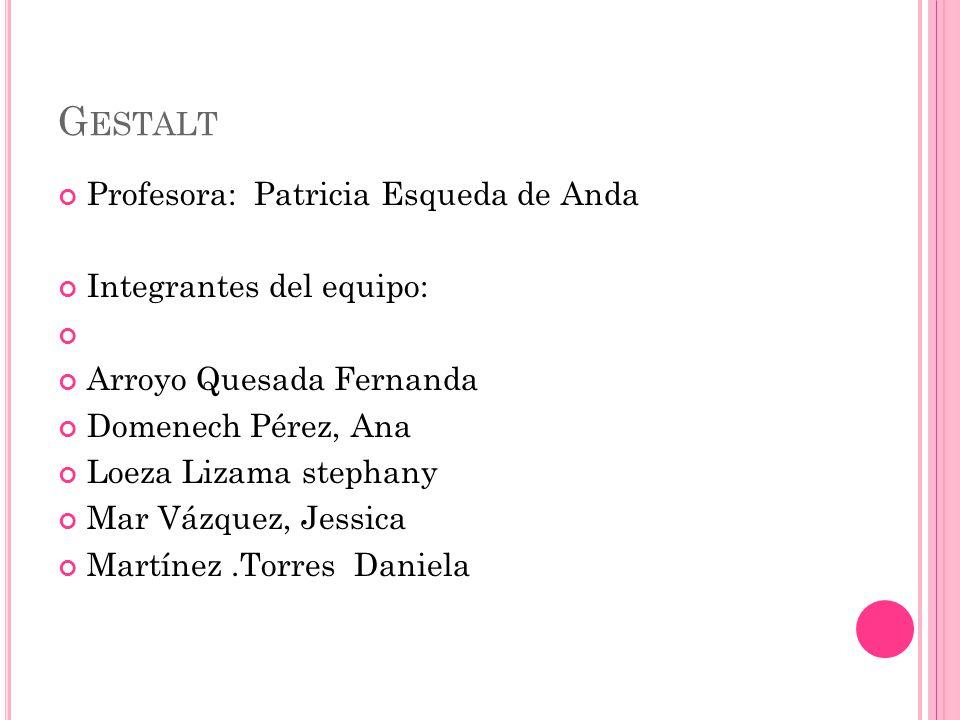 Gestalt Profesora: Patricia Esqueda de Anda Integrantes del equipo: