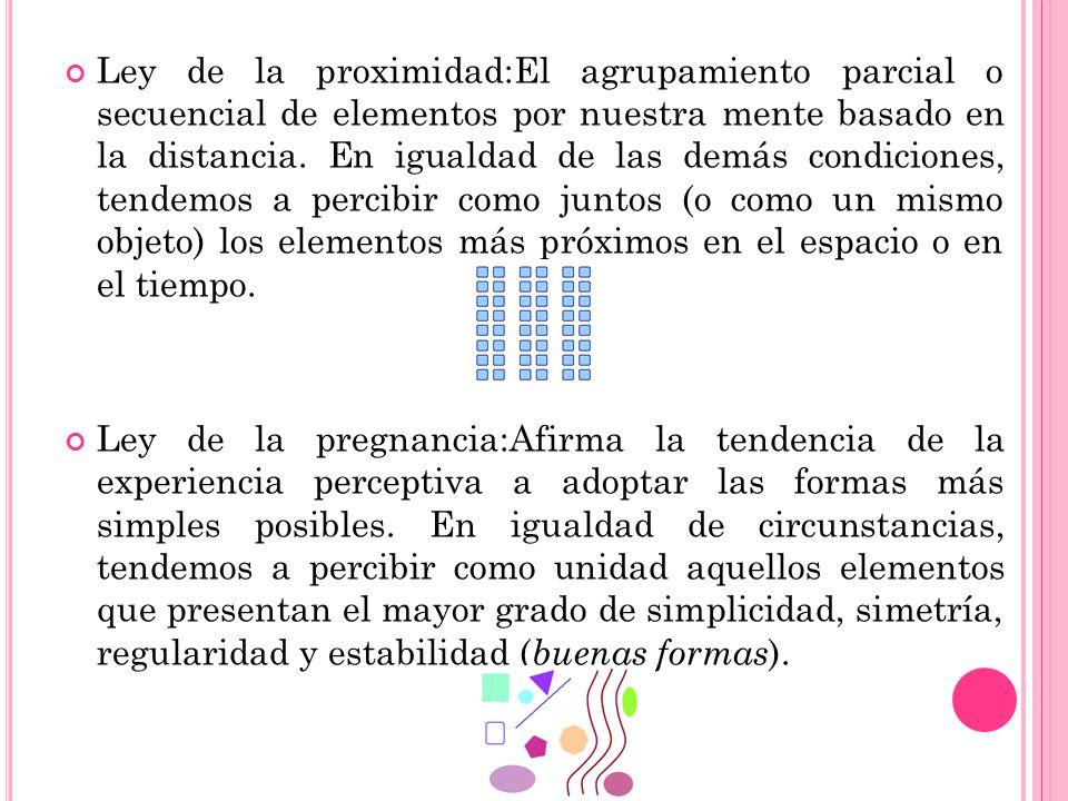 Ley de la proximidad:El agrupamiento parcial o secuencial de elementos por nuestra mente basado en la distancia. En igualdad de las demás condiciones, tendemos a percibir como juntos (o como un mismo objeto) los elementos más próximos en el espacio o en el tiempo.