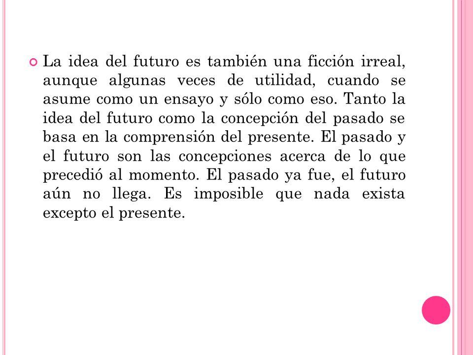 La idea del futuro es también una ficción irreal, aunque algunas veces de utilidad, cuando se asume como un ensayo y sólo como eso.