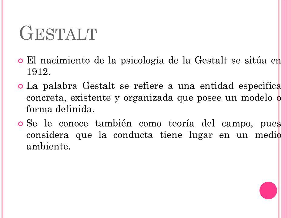 Gestalt El nacimiento de la psicología de la Gestalt se sitúa en 1912.