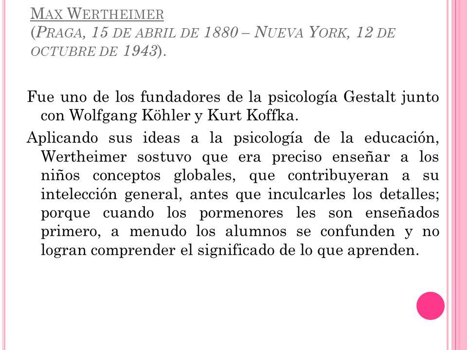 Max Wertheimer (Praga, 15 de abril de 1880 – Nueva York, 12 de octubre de 1943).