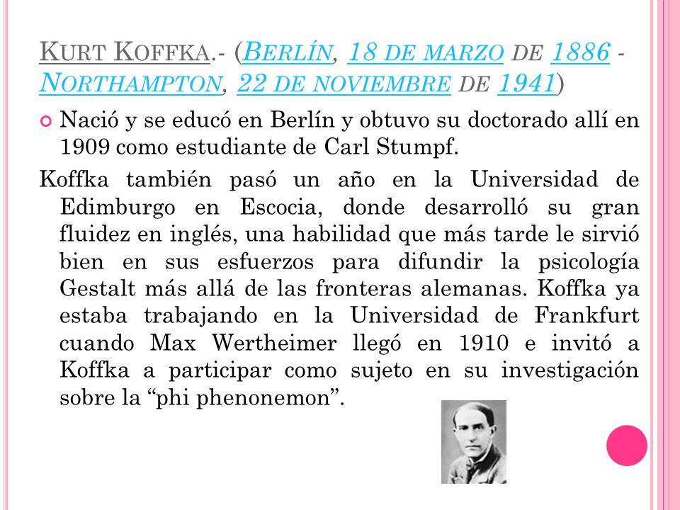 Kurt Koffka.- (Berlín, 18 de marzo de 1886 - Northampton, 22 de noviembre de 1941)