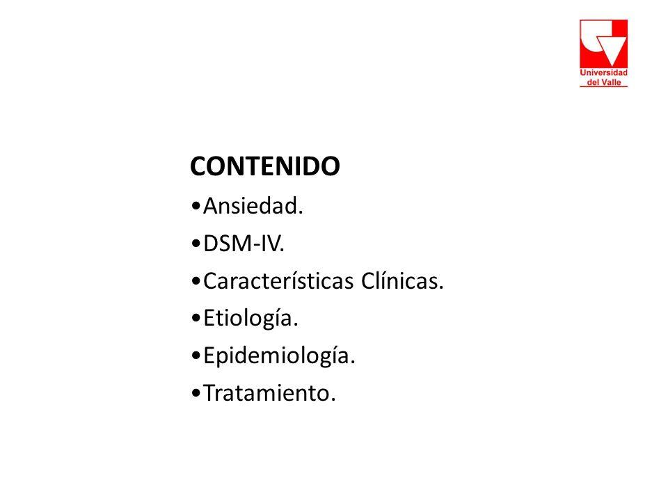 CONTENIDO Ansiedad. DSM-IV. Características Clínicas. Etiología.