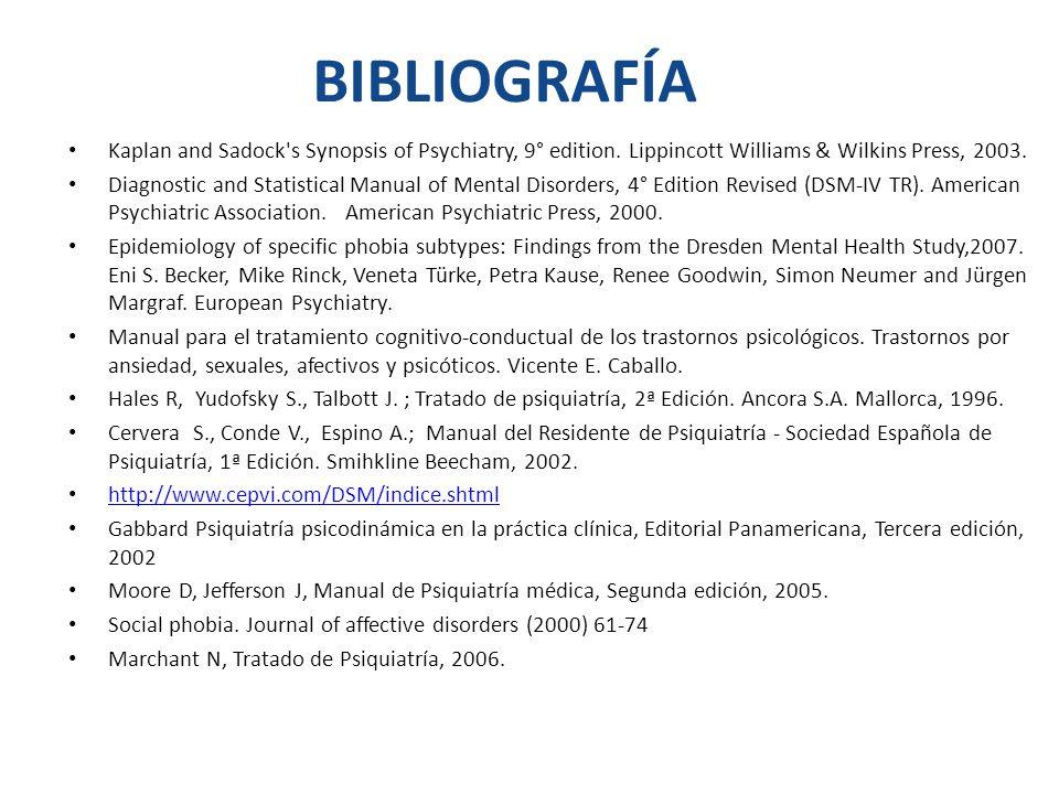 BIBLIOGRAFÍA Kaplan and Sadock s Synopsis of Psychiatry, 9° edition. Lippincott Williams & Wilkins Press, 2003.