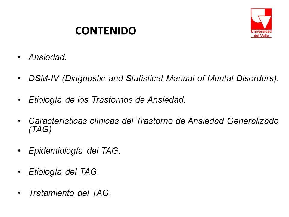 CONTENIDO Ansiedad. DSM-IV (Diagnostic and Statistical Manual of Mental Disorders). Etiología de los Trastornos de Ansiedad.