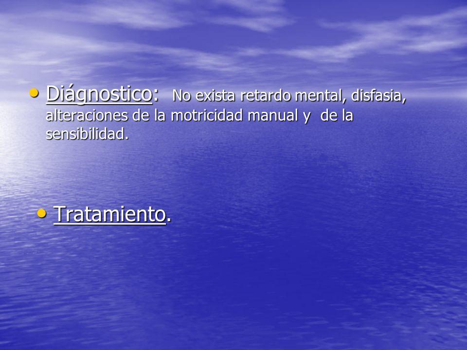 Diágnostico: No exista retardo mental, disfasia, alteraciones de la motricidad manual y de la sensibilidad.
