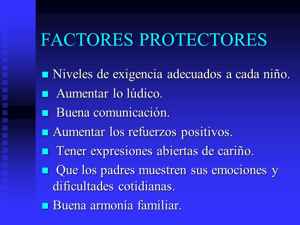FACTORES PROTECTORES Niveles de exigencia adecuados a cada niño.