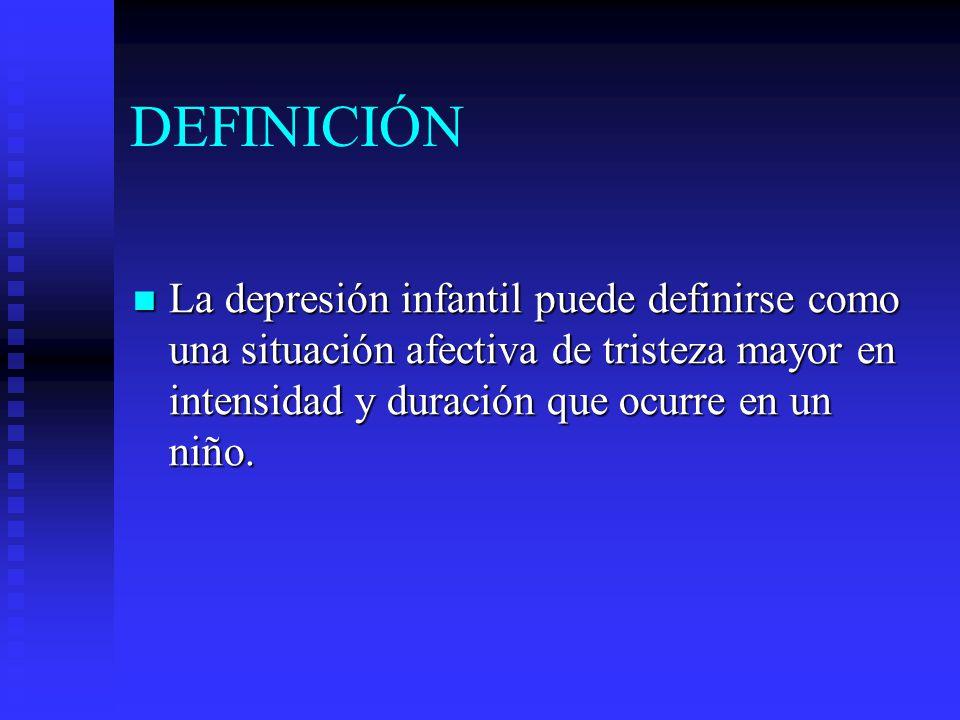 DEFINICIÓN La depresión infantil puede definirse como una situación afectiva de tristeza mayor en intensidad y duración que ocurre en un niño.