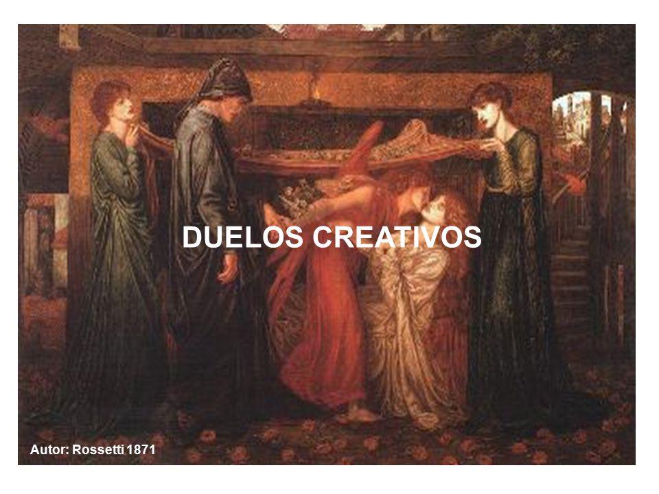 DUELOS CREATIVOS Autor: Rossetti 1871